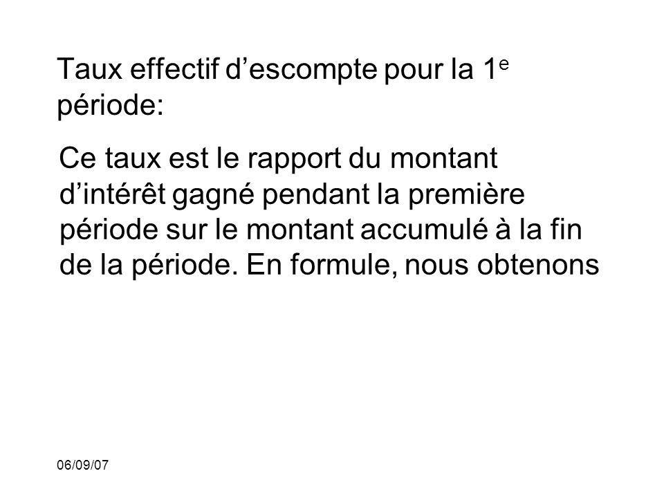 06/09/07 Taux effectif descompte pour la 1 e période: Ce taux est le rapport du montant dintérêt gagné pendant la première période sur le montant accu