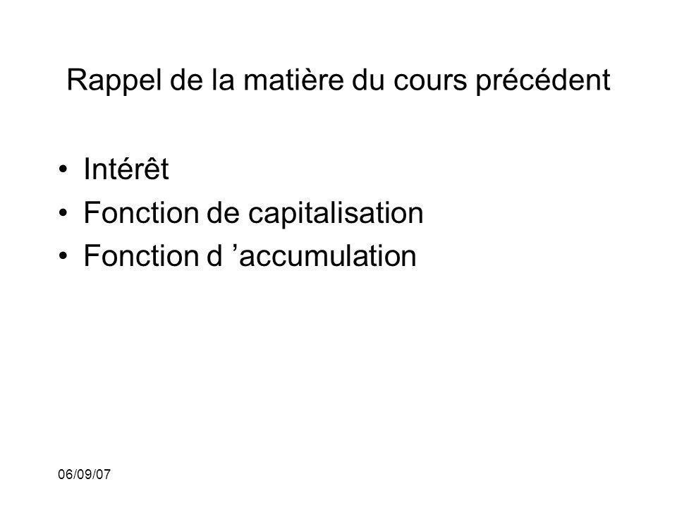 06/09/07 Rappel de la matière du cours précédent Intérêt Fonction de capitalisation Fonction d accumulation