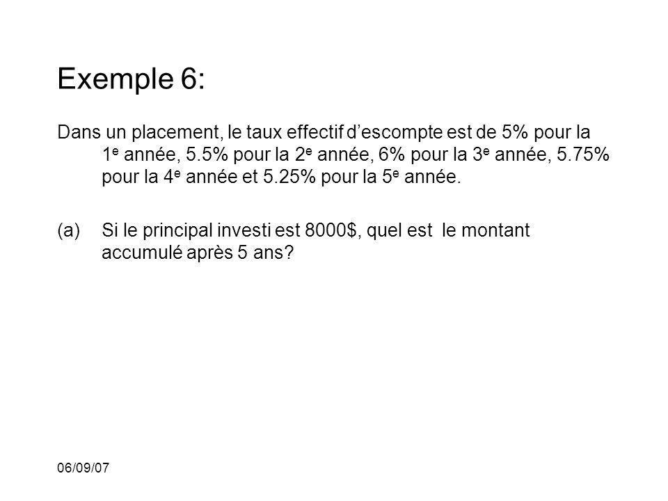 06/09/07 Exemple 6: Dans un placement, le taux effectif descompte est de 5% pour la 1 e année, 5.5% pour la 2 e année, 6% pour la 3 e année, 5.75% pou