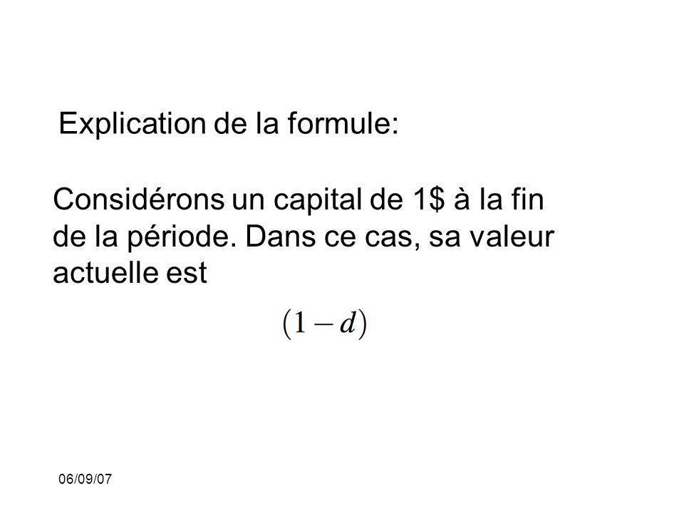06/09/07 Explication de la formule: Considérons un capital de 1$ à la fin de la période. Dans ce cas, sa valeur actuelle est