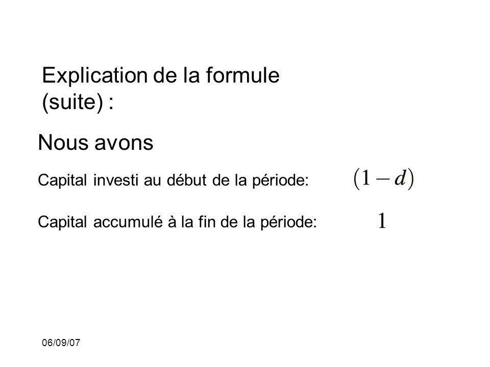 06/09/07 Explication de la formule (suite) : Nous avons Capital investi au début de la période: Capital accumulé à la fin de la période: