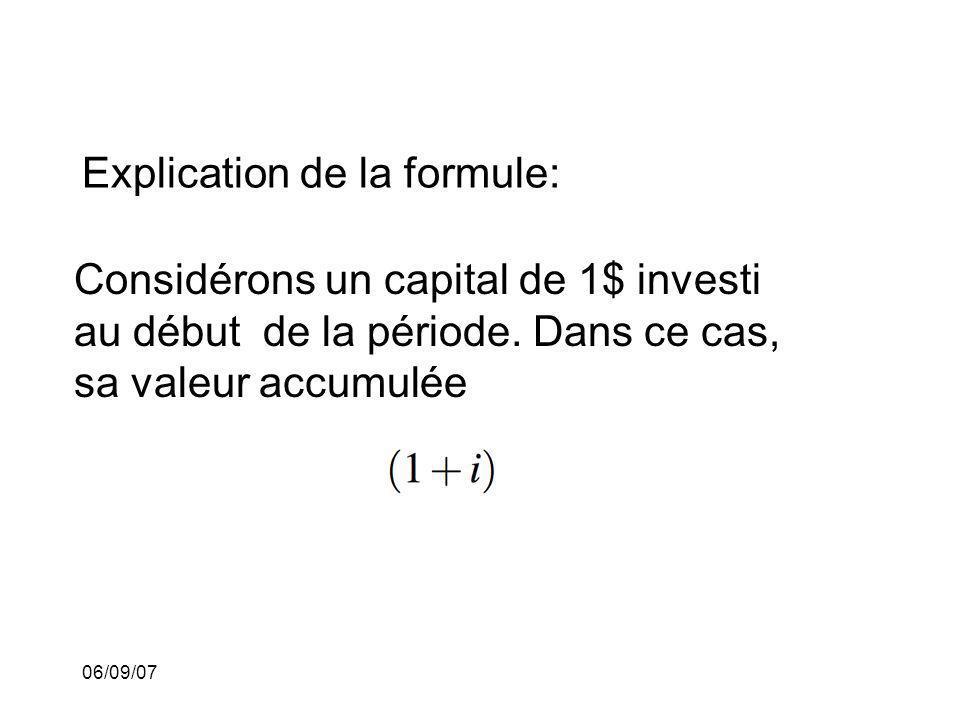 06/09/07 Explication de la formule: Considérons un capital de 1$ investi au début de la période. Dans ce cas, sa valeur accumulée