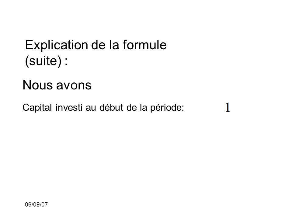 06/09/07 Explication de la formule (suite) : Nous avons Capital investi au début de la période: