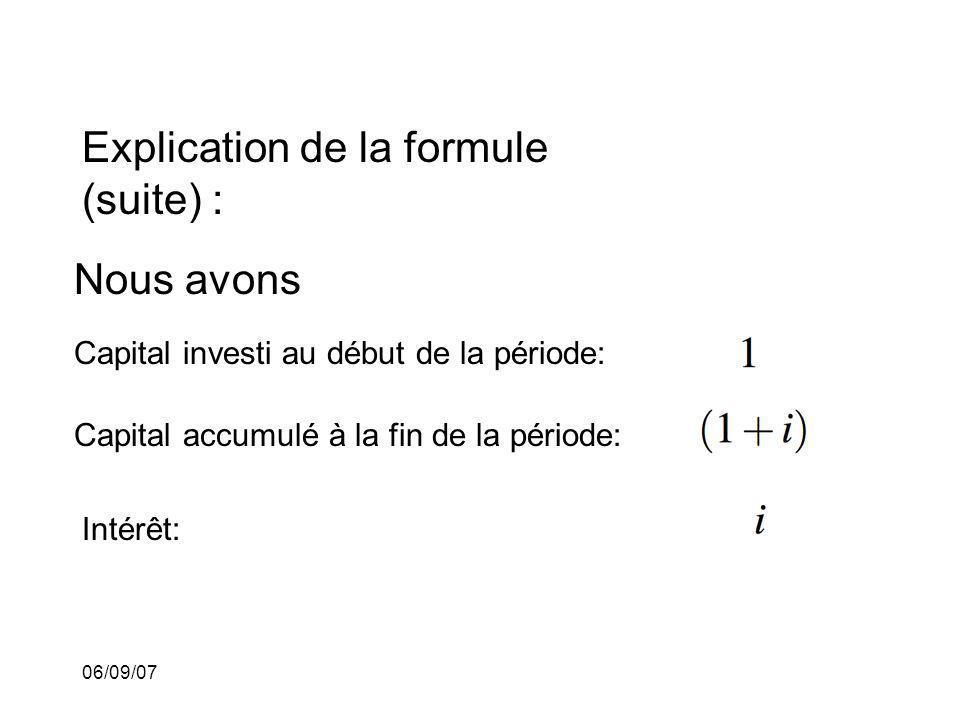 06/09/07 Explication de la formule (suite) : Nous avons Capital investi au début de la période: Capital accumulé à la fin de la période: Intérêt: