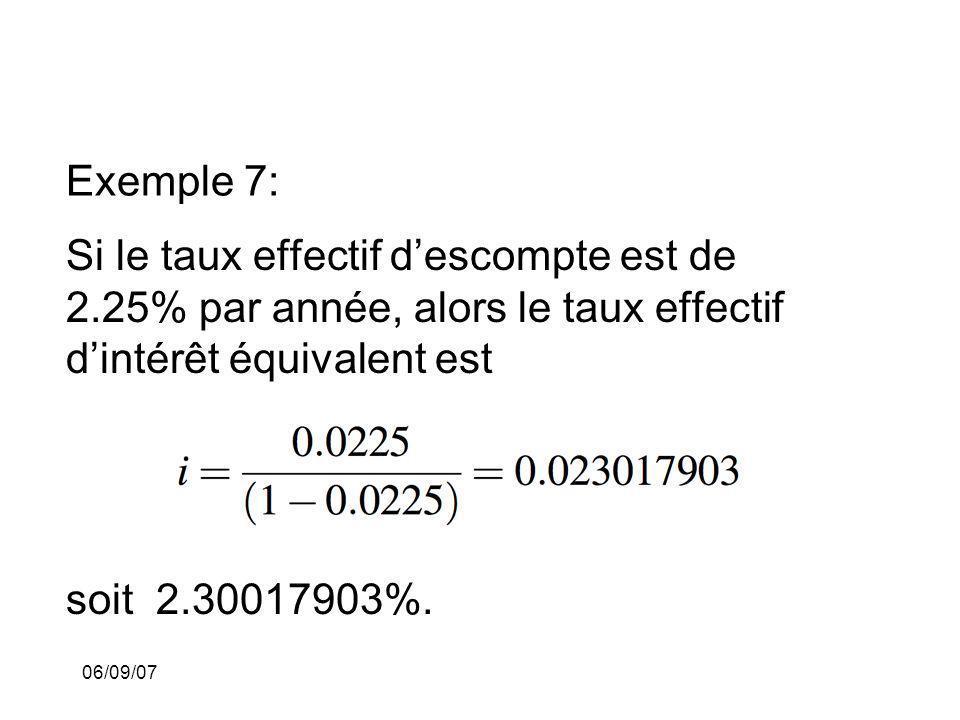 06/09/07 Exemple 7: Si le taux effectif descompte est de 2.25% par année, alors le taux effectif dintérêt équivalent est soit 2.30017903%.