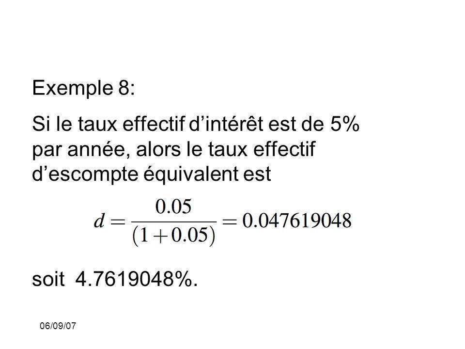 06/09/07 Exemple 8: Si le taux effectif dintérêt est de 5% par année, alors le taux effectif descompte équivalent est soit 4.7619048%.