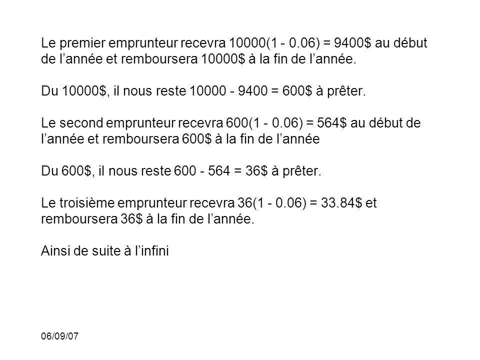 06/09/07 Le premier emprunteur recevra 10000(1 - 0.06) = 9400$ au début de lannée et remboursera 10000$ à la fin de lannée. Du 10000$, il nous reste 1