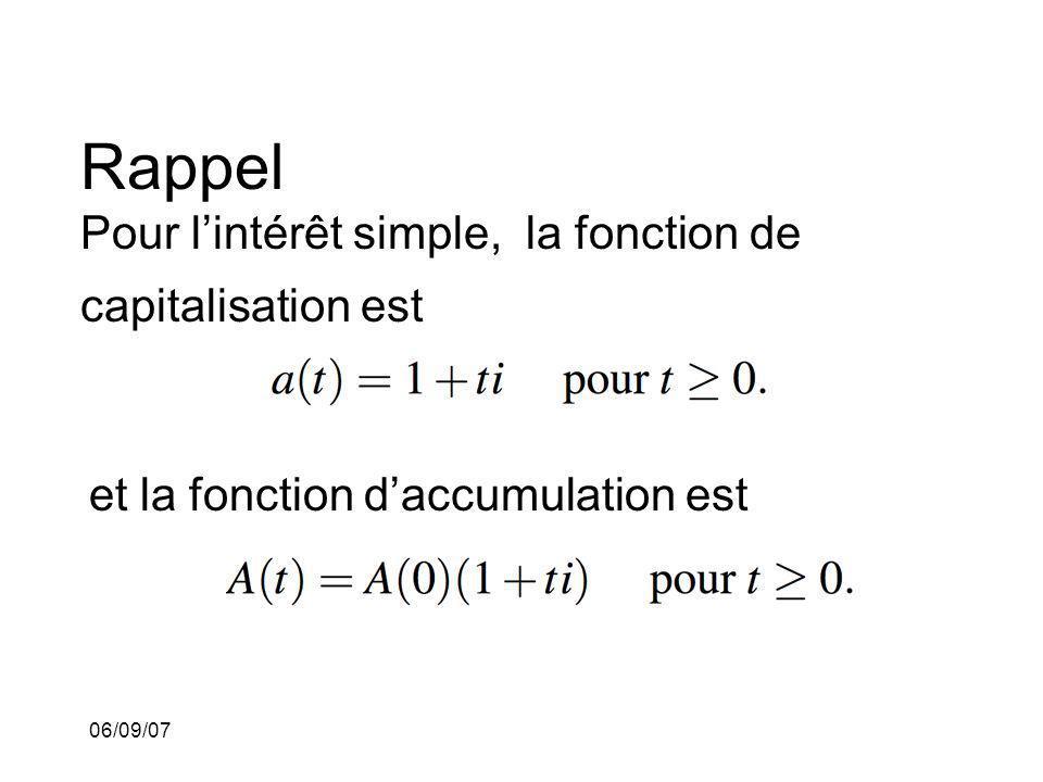 06/09/07 Rappel Pour lintérêt simple, la fonction de capitalisation est et la fonction daccumulation est