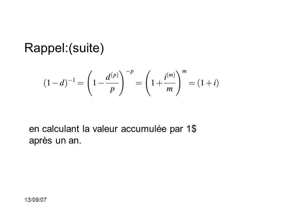 13/09/07 Rappel:(suite) en calculant la valeur accumulée par 1$ après un an.