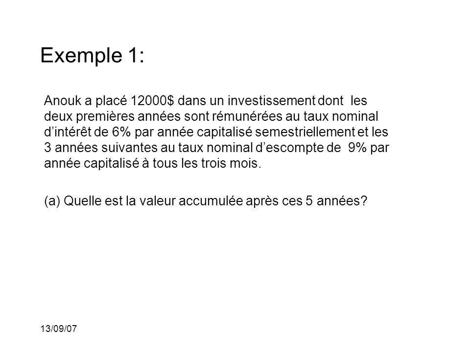 13/09/07 Exemple 1: Anouk a placé 12000$ dans un investissement dont les deux premières années sont rémunérées au taux nominal dintérêt de 6% par anné