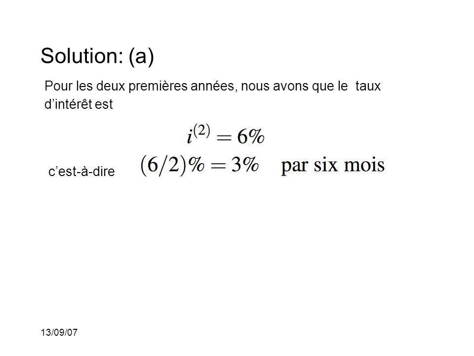 13/09/07 Solution: (a) Pour les deux premières années, nous avons que le taux dintérêt est cest-à-dire