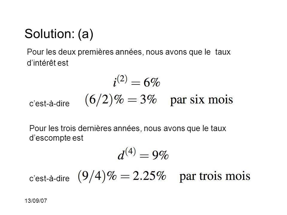 13/09/07 Solution: (a) Pour les deux premières années, nous avons que le taux dintérêt est cest-à-dire Pour les trois dernières années, nous avons que
