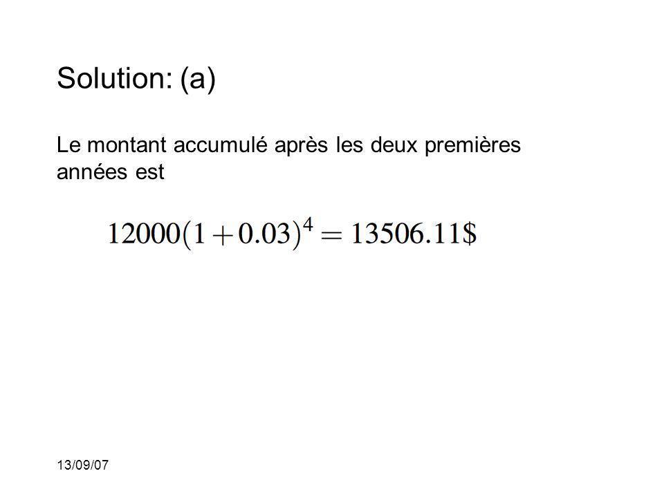 13/09/07 Solution: (a) Le montant accumulé après les deux premières années est