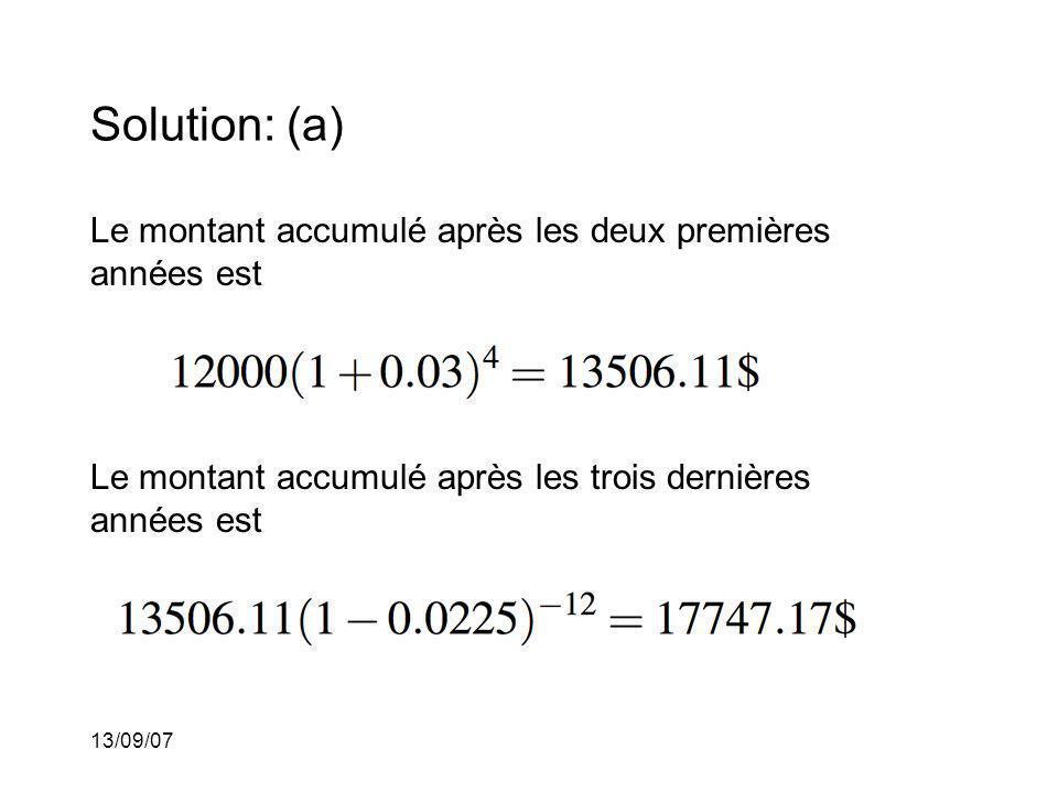 13/09/07 Solution: (a) Le montant accumulé après les deux premières années est Le montant accumulé après les trois dernières années est