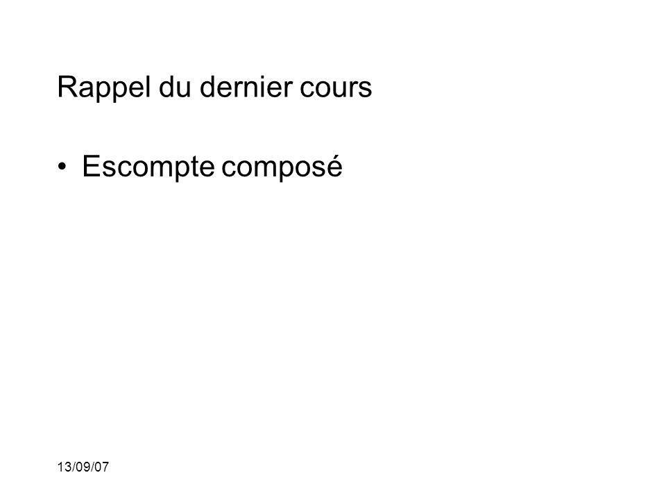 13/09/07 Rappel du dernier cours Escompte composé