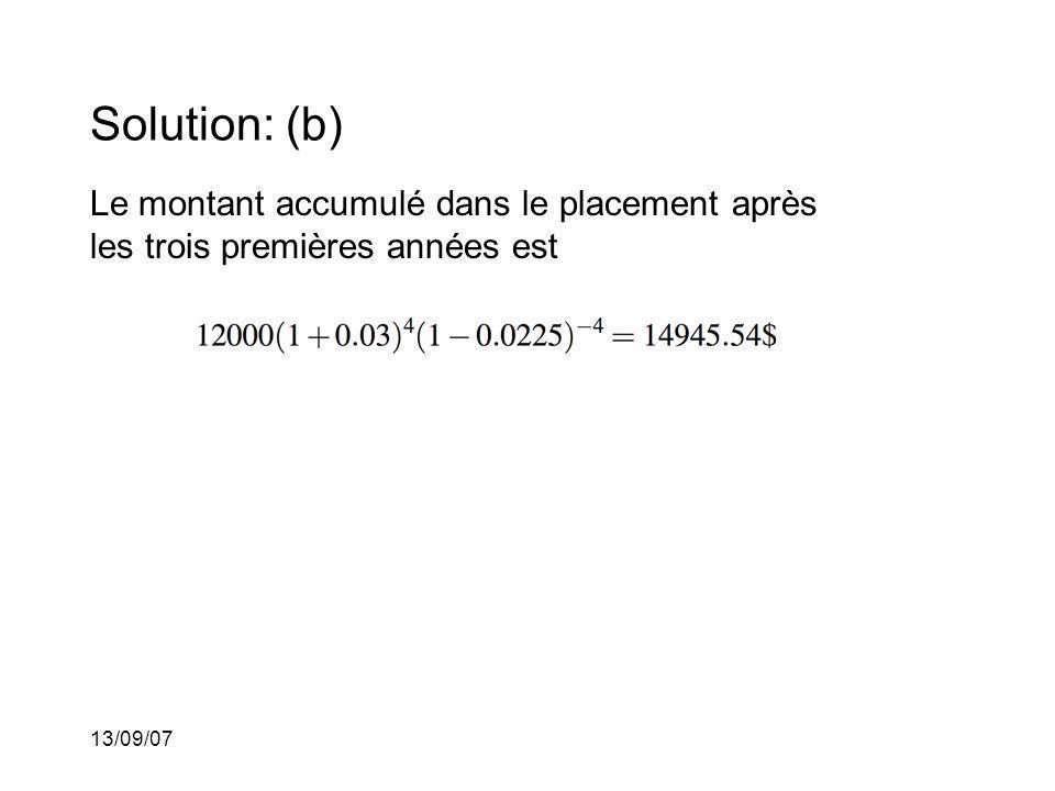 13/09/07 Solution: (b) Le montant accumulé dans le placement après les trois premières années est