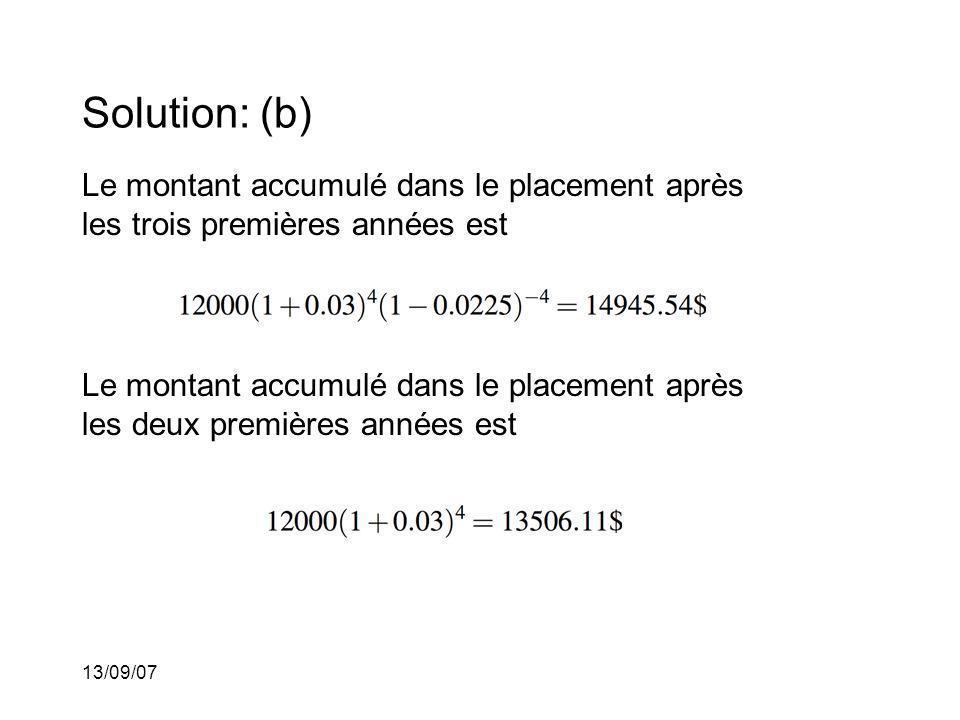 13/09/07 Solution: (b) Le montant accumulé dans le placement après les trois premières années est Le montant accumulé dans le placement après les deux