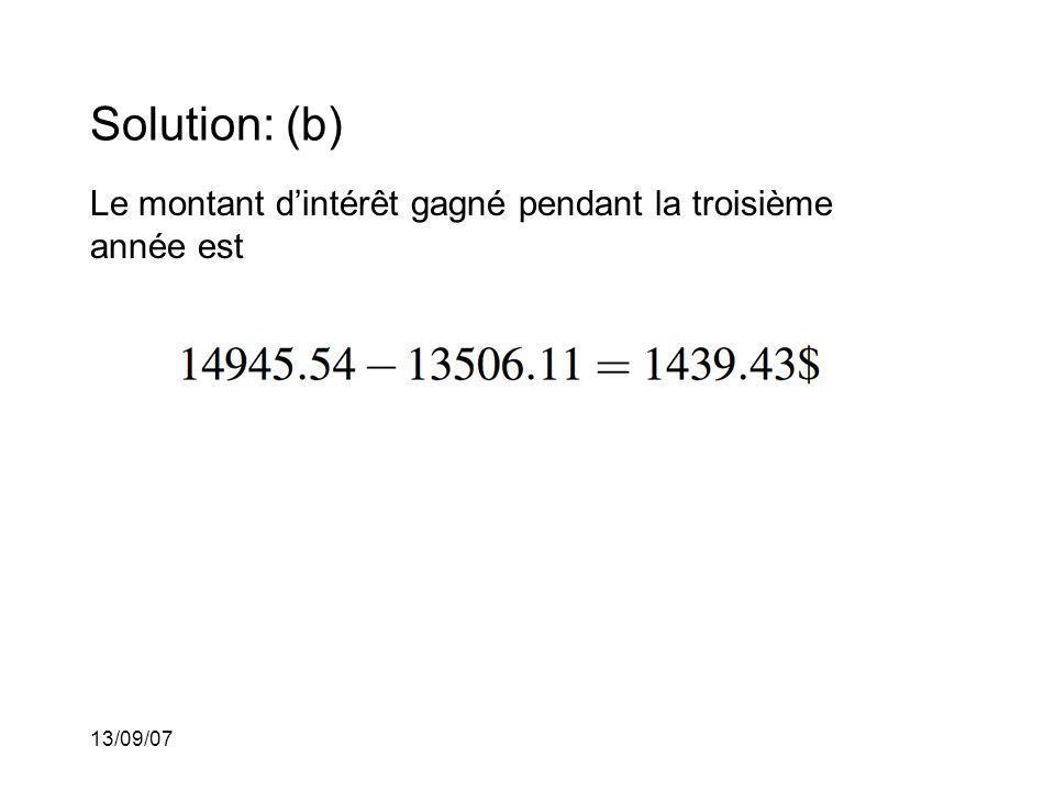 13/09/07 Solution: (b) Le montant dintérêt gagné pendant la troisième année est