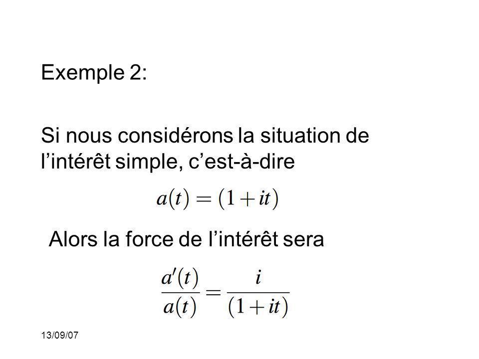 13/09/07 Exemple 2: Si nous considérons la situation de lintérêt simple, cest-à-dire Alors la force de lintérêt sera