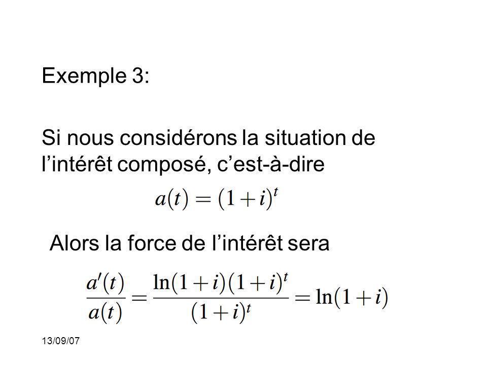 13/09/07 Exemple 3: Si nous considérons la situation de lintérêt composé, cest-à-dire Alors la force de lintérêt sera