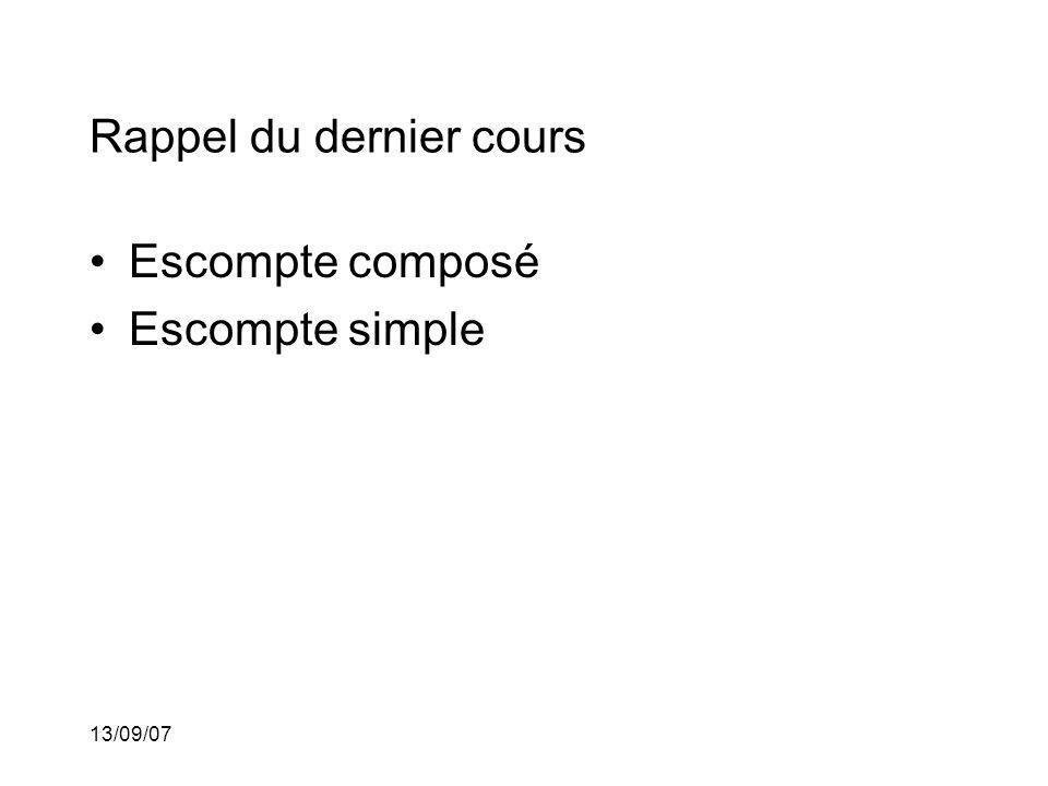 13/09/07 Rappel du dernier cours Escompte composé Escompte simple