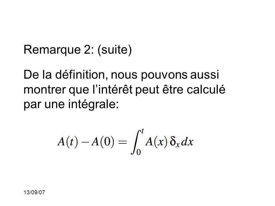 13/09/07 Remarque 2: (suite) De la définition, nous pouvons aussi montrer que lintérêt peut être calculé par une intégrale: