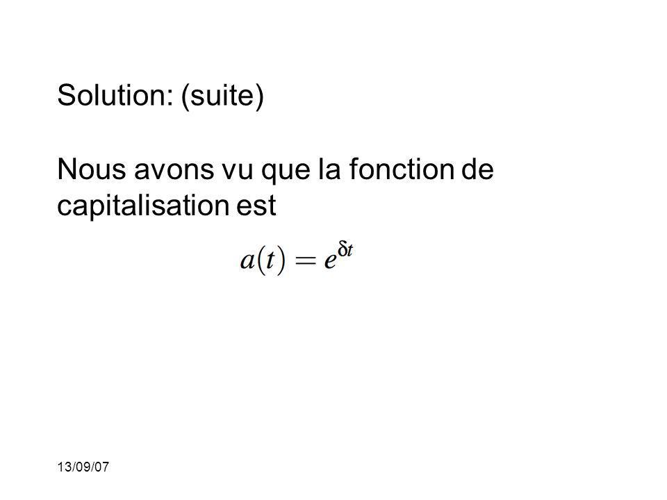 13/09/07 Solution: (suite) Nous avons vu que la fonction de capitalisation est
