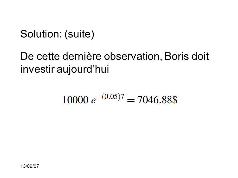 13/09/07 Solution: (suite) De cette dernière observation, Boris doit investir aujourdhui
