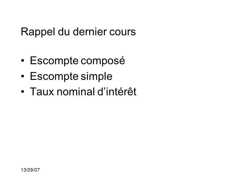 13/09/07 Rappel du dernier cours Escompte composé Escompte simple Taux nominal dintérêt