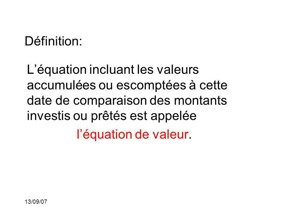 13/09/07 Définition: Léquation incluant les valeurs accumulées ou escomptées à cette date de comparaison des montants investis ou prêtés est appelée l