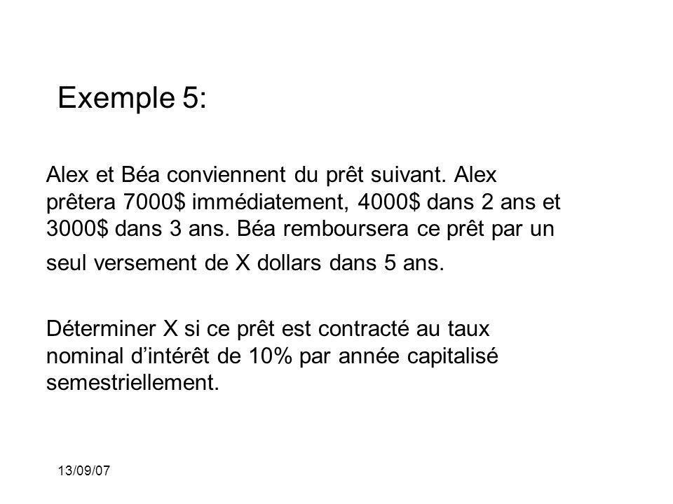 13/09/07 Exemple 5: Alex et Béa conviennent du prêt suivant. Alex prêtera 7000$ immédiatement, 4000$ dans 2 ans et 3000$ dans 3 ans. Béa remboursera c
