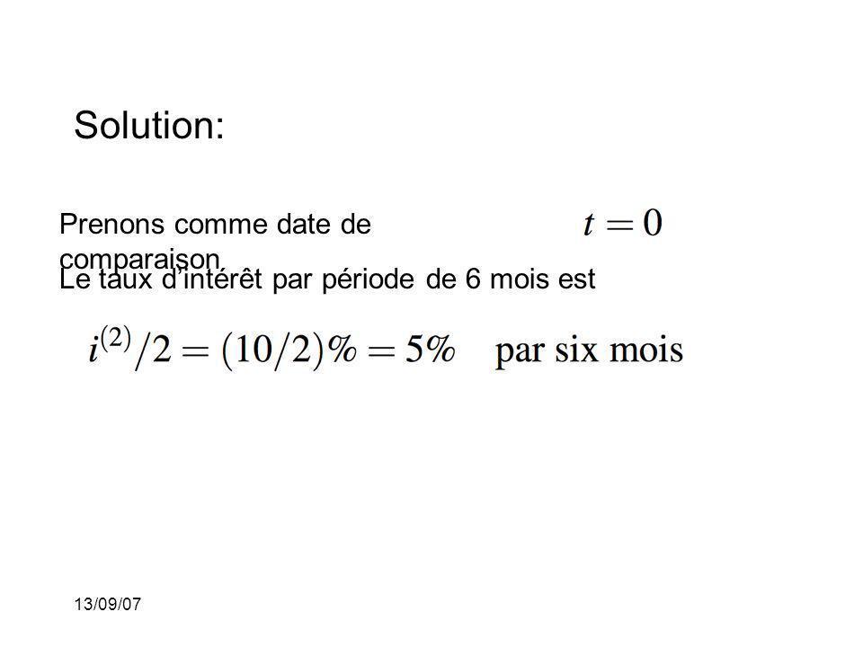 13/09/07 Solution: Prenons comme date de comparaison Le taux dintérêt par période de 6 mois est