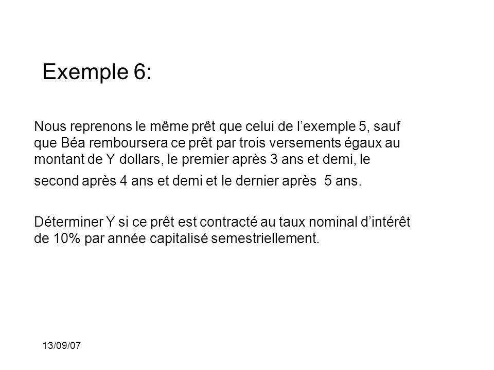 13/09/07 Exemple 6: Nous reprenons le même prêt que celui de lexemple 5, sauf que Béa remboursera ce prêt par trois versements égaux au montant de Y d