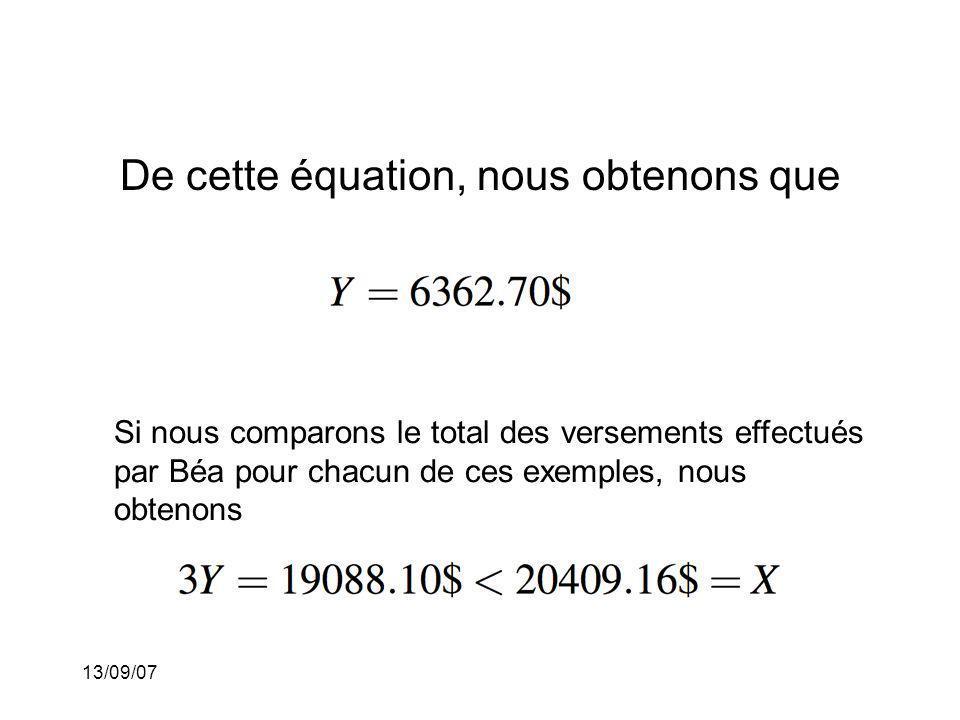 13/09/07 De cette équation, nous obtenons que Si nous comparons le total des versements effectués par Béa pour chacun de ces exemples, nous obtenons