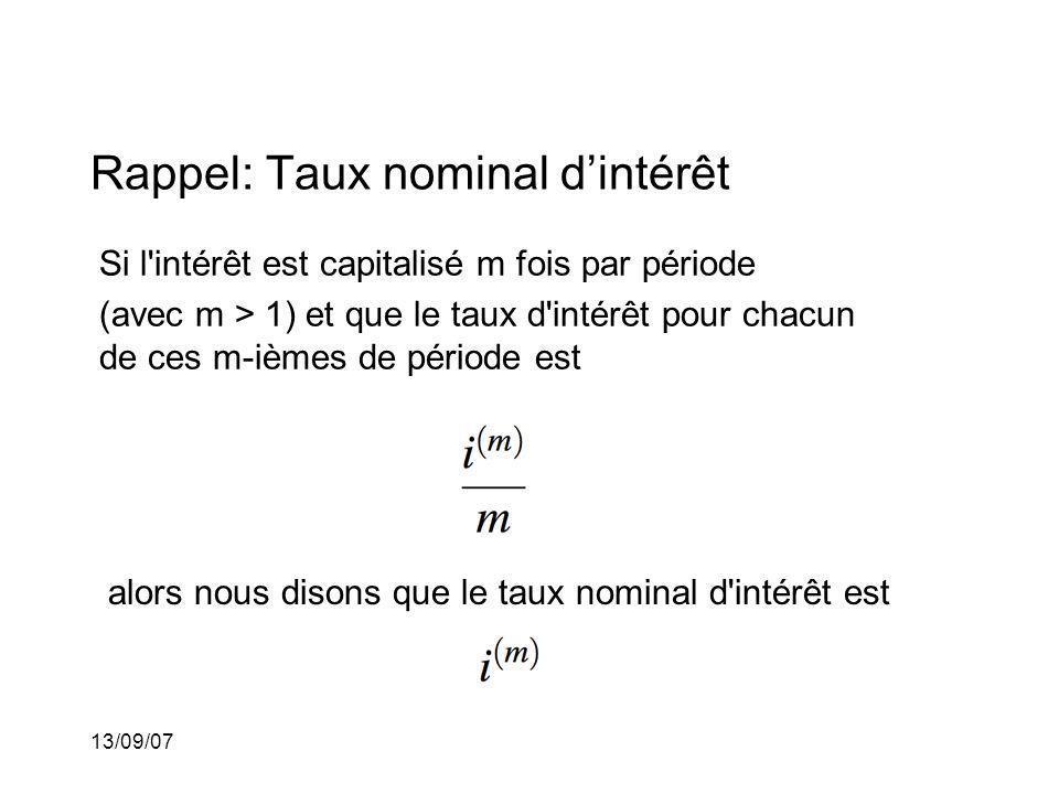 13/09/07 Rappel: Taux nominal descompte Si lintérêt est capitalisé m fois par période (avec m > 1) et que le taux descompte pour chacun de ces m-ièmes de période est alors nous disons que le taux nominal descompte est