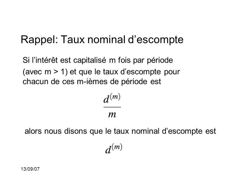 13/09/07 Rappel: Taux nominal descompte Si lintérêt est capitalisé m fois par période (avec m > 1) et que le taux descompte pour chacun de ces m-ièmes