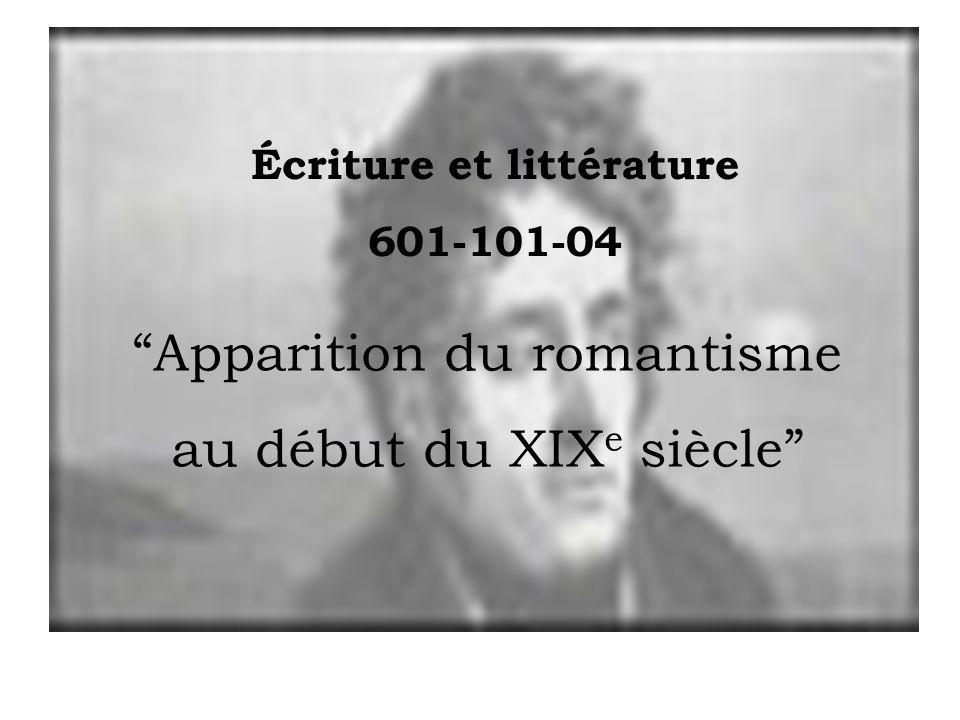 Apparition du romantisme au début du XIX e siècle Écriture et littérature 601-101-04