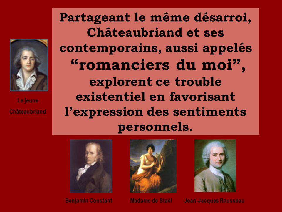 Partageant le même désarroi, Châteaubriand et ses contemporains, aussi appelés romanciers du moi, explorent ce trouble existentiel en favorisant lexpression des sentiments personnels.
