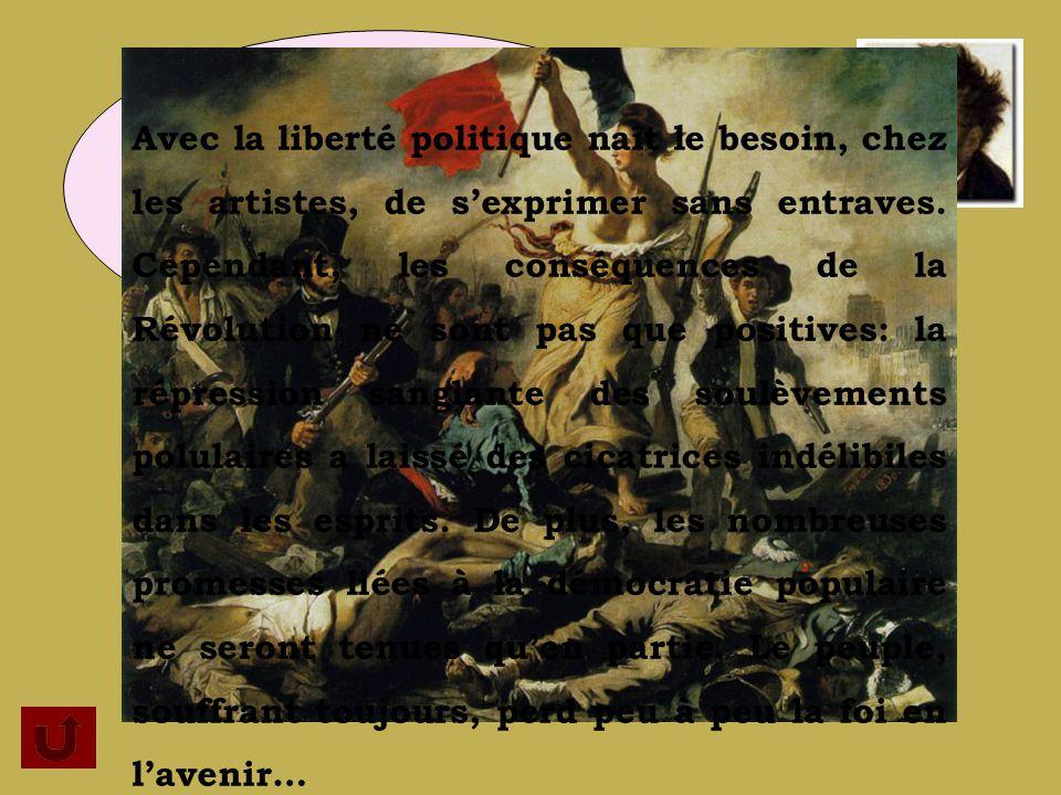 La Révolution française de 1789 voulait donner le pouvoir au peuple et lui permettre daméliorer son sort… Avec la liberté politique naît le besoin, chez les artistes, de sexprimer sans entraves.