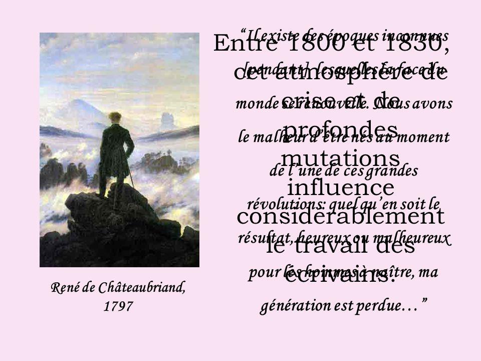 Entre 1800 et 1830, cet atmosphère de crise et de profondes mutations influence considérablement le travail des écrivains.