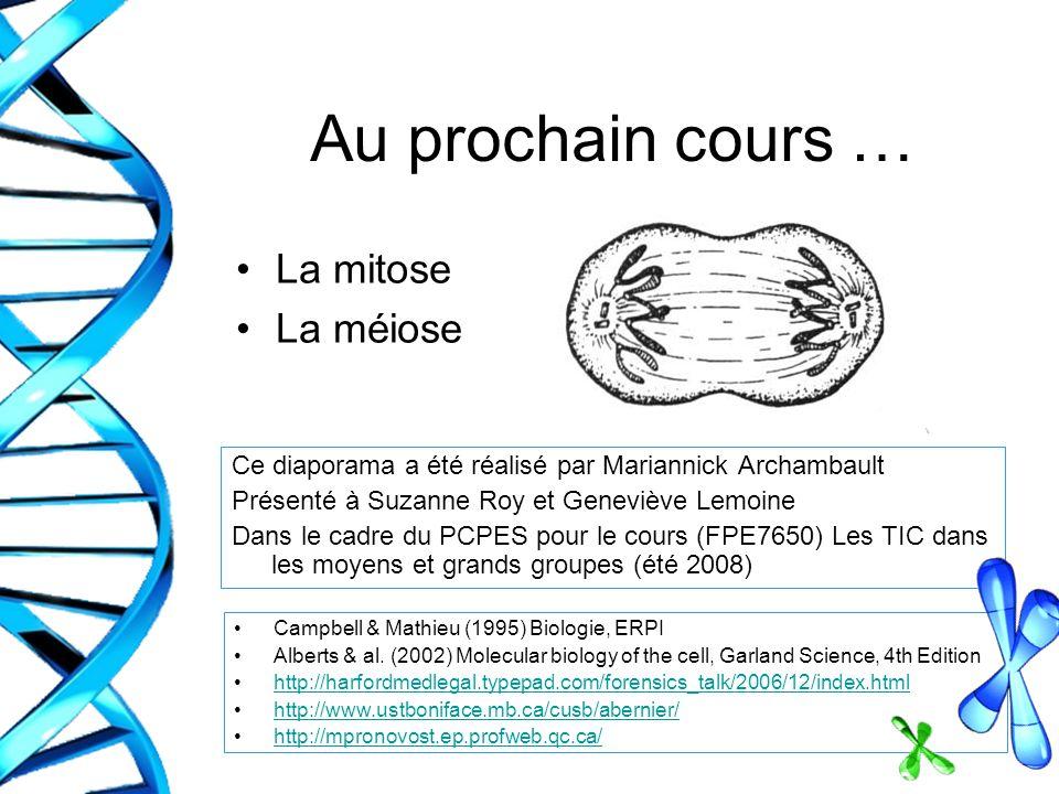 Au prochain cours … La mitose La méiose Ce diaporama a été réalisé par Mariannick Archambault Présenté à Suzanne Roy et Geneviève Lemoine Dans le cadr