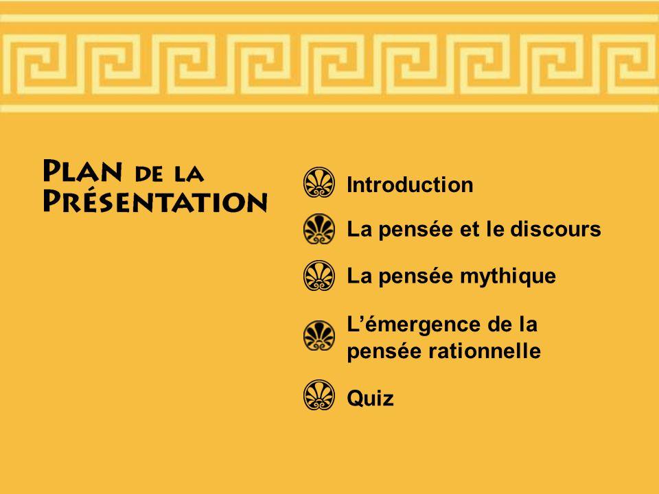 Introduction La pensée et le discours La pensée mythique Lémergence de la pensée rationnelle Quiz
