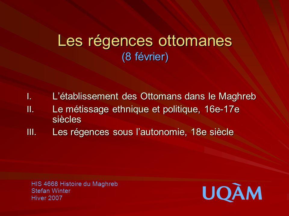 Les régences ottomanes (8 février) I.Létablissement des Ottomans dans le Maghreb II.