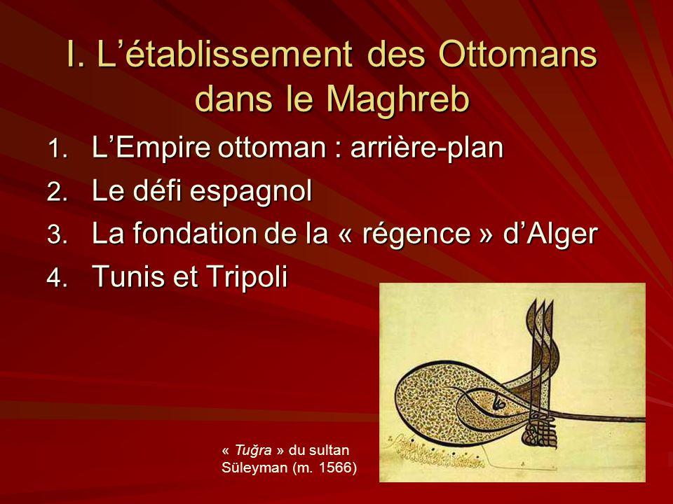 I.Létablissement des Ottomans dans le Maghreb 1. LEmpire ottoman : arrière-plan 2.