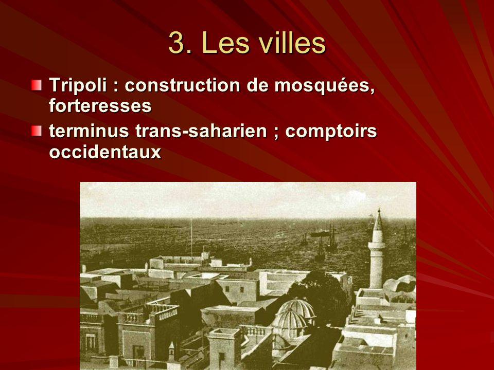 3. Les villes Tripoli : construction de mosquées, forteresses terminus trans-saharien ; comptoirs occidentaux