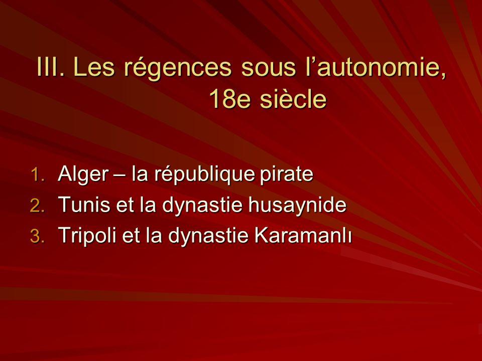 III.Les régences sous lautonomie, 18e siècle 1. Alger – la république pirate 2.