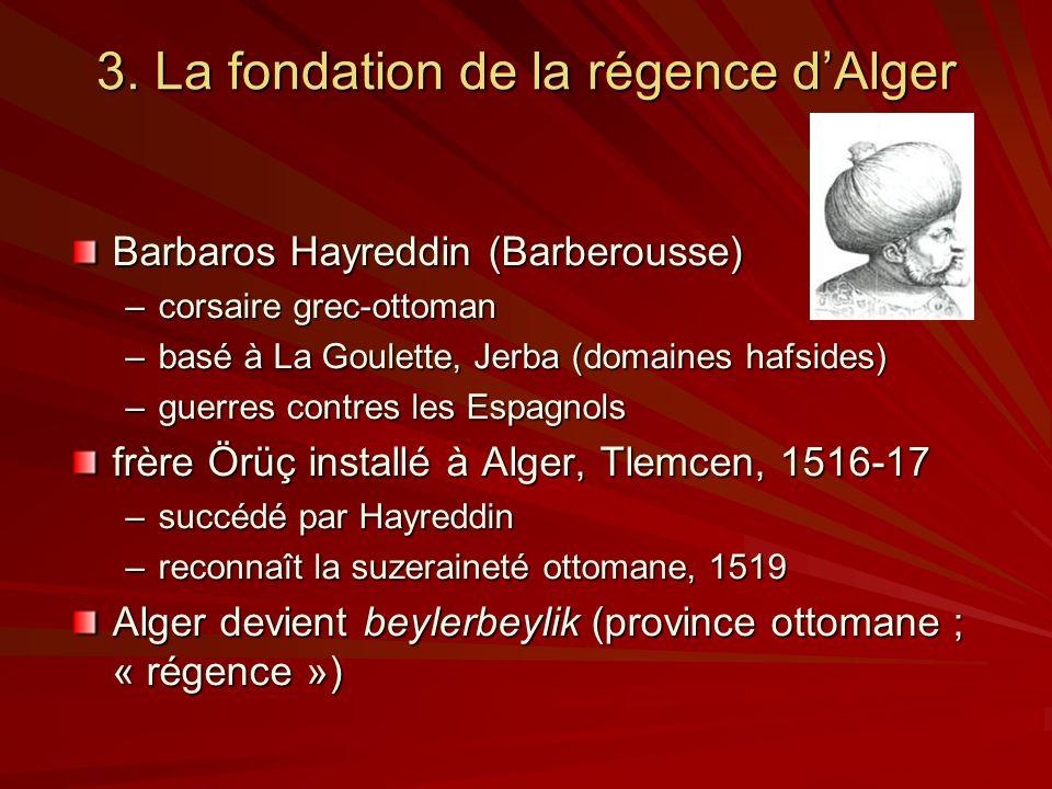3. La fondation de la régence dAlger Barbaros Hayreddin (Barberousse) –corsaire grec-ottoman –basé à La Goulette, Jerba (domaines hafsides) –guerres c