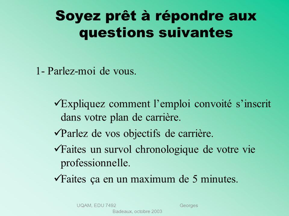 UQAM, EDU 7492 Georges Badeaux, octobre 2003 Soyez prêt à répondre aux questions suivantes A létape de lentrevue linterviewer et le candidat cherchero