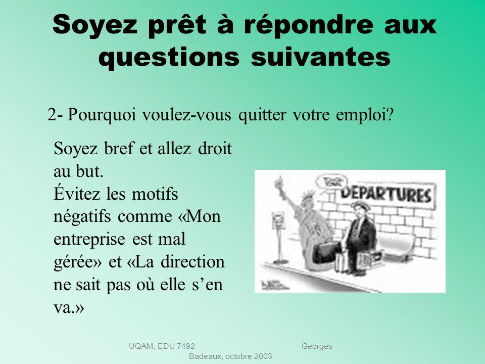 UQAM, EDU 7492 Georges Badeaux, octobre 2003 Soyez prêt à répondre aux questions suivantes 1- Parlez-moi de vous. Expliquez comment lemploi convoité s