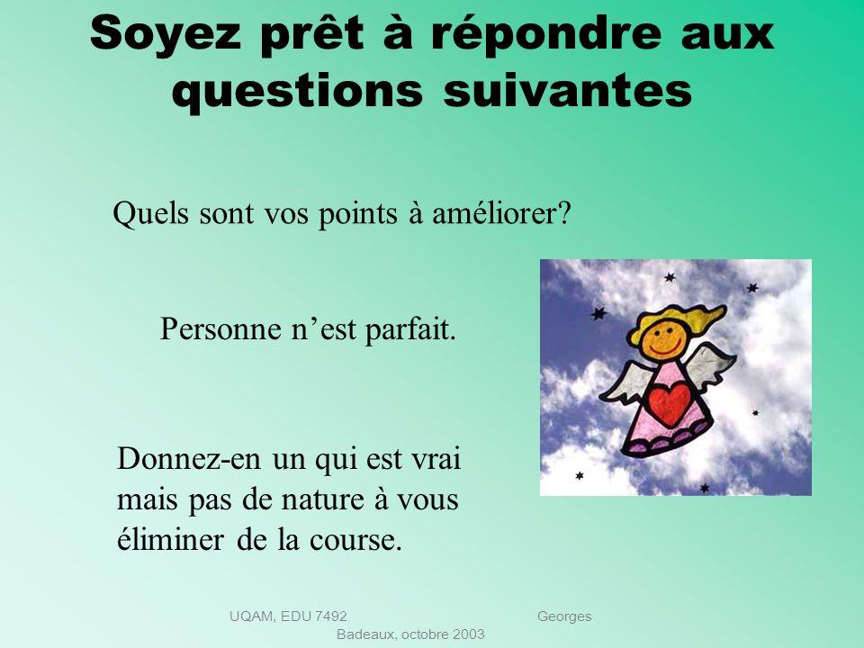 UQAM, EDU 7492 Georges Badeaux, octobre 2003 Soyez prêt à répondre aux questions suivantes 3- Quelles sont vos forces? Donnez un exemple concret. Prép